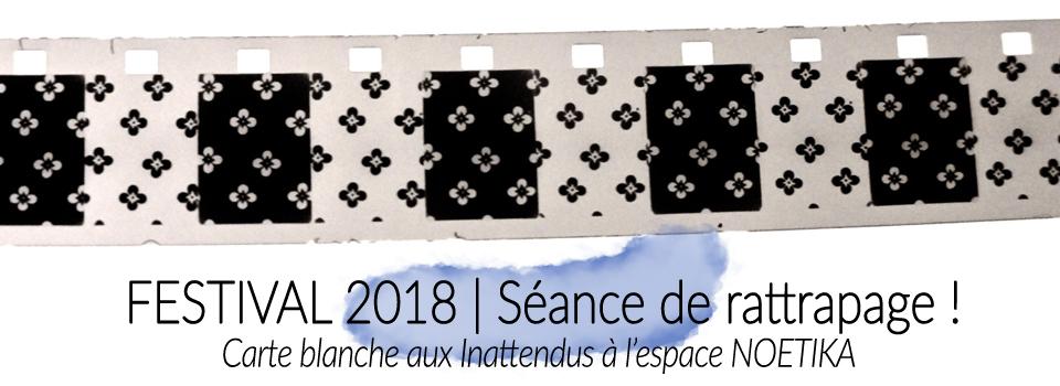 Festival 2018   Séance de rattrapage !