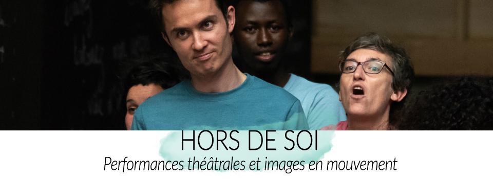 HORS DE SOI | Performances théâtrales et images en mouvement