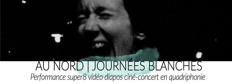 Au Nord/Journées blanches | Performance ciné-concert